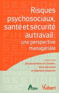 Emmanuel Abord de Chatillon et Olivier Bachelard - Risques psychosociaux, santé et sécurité au travail - Une perspective managériale.