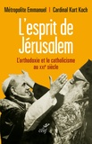 Emmanuel Adamakis et Kurt Koch - L'esprit de Jérusalem - Où va le dialogue ?.