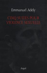 Emmanuel Adely - Cinq suites pour violence sexuelle.