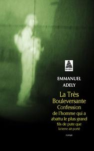Emmanuel Adely - La très bouleversante confession de l'homme qui a abattu le plus grand fils de pute que la terre ait porté.