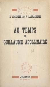 Emmanuel Aegerter et Pierre Labracherie - Au temps de Guillaume Apollinaire.