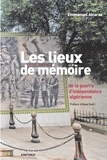 Emmanuel Alcaraz - Les lieux de mémoire de la guerre d'indépendance algérienne.