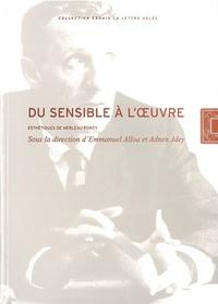 Emmanuel Alloa et Adnen Jdey - Du sensible à l'oeuvre - Esthétiques de Merleau-Ponty.