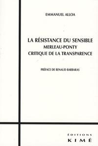 Emmanuel Alloa - La résistance du sensible - Merleau-Ponty, Critique de la transparence.