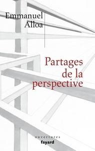 Emmanuel Alloa - Partages de la perspective.