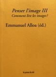 Emmanuel Alloa - Penser l'image - Volume 3, Comment lire les images ?.