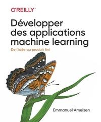 Emmanuel Ameisen - Développer des applications machine learning - De l'idée au produit fini.