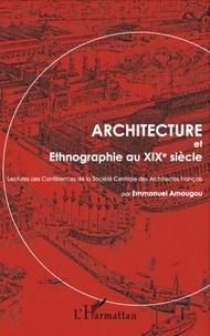 Emmanuel Amougou et Yvon Maurice - Architecture et ethnographie au XIXe siècle - Lectures des conférences de la Société centrale des architectes français.