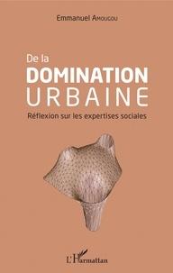 Emmanuel Amougou - De la domination urbaine - Réflexion sur les expertises sociales.