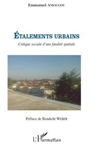 Emmanuel Amougou - Etalements urbains - Critique sociale d'une fatalité spatiale.