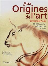 Emmanuel Anati - Aux origines de l'art.