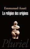 Emmanuel Anati - La religion des origines.