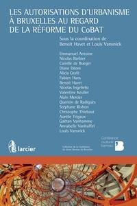 Les autorisations d'urbanisme à Bruxelles au regard de la réforme du CoBAT - Emmanuel Antoine |