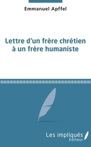 Emmanuel Apffel - Lettre d'un frère chrétien à un frère humaniste.