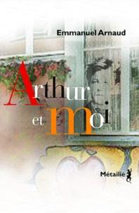 Emmanuel Arnaud - Arthur et moi.