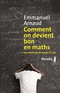 Emmanuel Arnaud - Comment on devient bon en maths - Une aventure de Kropst le rusé.
