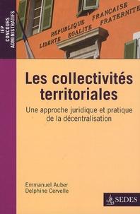 Emmanuel Auber et Delphine Cervelle - Les collectivités territoriales - Une approche juridique et pratique de la décentralisation.