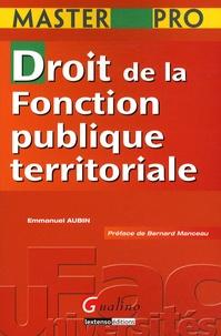 9bef7134385 Droit de la Fonction publique territoriale. Emmanuel Aubin - Decitre ...