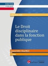Emmanuel Aubin et Nirmal Nivert - Le droit disciplinaire dans la fonction publique - Catégories A+, A et B.