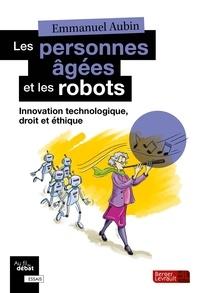 Emmanuel Aubin - Les personnes âgées et les robots - Innovation technologique, droit et éthique.