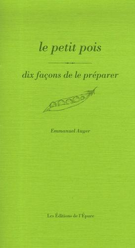 Emmanuel Auger - Le petit pois - Dix façons de le préparer.