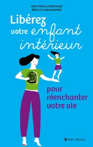 Emmanuel Ballet de Coquereaumont et Marie-France Ballet de Coquereaumont - Libérez votre enfant intérieur.