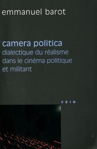 Emmanuel Barot - Camera politica - Dialectique du réalisme dans le cinéma politique et militant (Groupes Medvedkine, Francesco Rosi, Peter Watkins).
