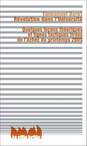 Emmanuel Barot - Révolution dans l'Université - Quelques leçons théoriques et lignes tactiques tirées de l'echec du printemps 2009.