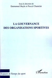 Emmanuel Bayle et Pascal Chantelat - La gouvernance des organisations sportives.