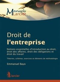 Emmanuel Bayo - Droit de l'entreprise - Notions essentielles d'introduction au droit, droit des affaires, droit des obligations et droit du travail.