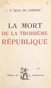 Emmanuel Beau de Loménie - La mort de la Troisième République.