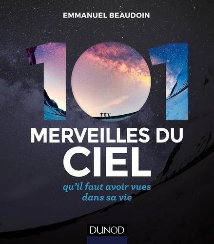 Emmanuel Beaudoin - 101 merveilles du ciel... 2e éd. - ... qu'il faut avoir vues dans sa vie.