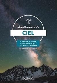 Emmanuel Beaudoin - A la découverte du ciel - Planètes, étoiles, constellations, sachez les repérer.