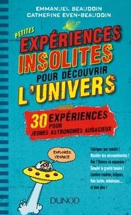 Emmanuel Beaudoin et Catherine Even-Beaudoin - Petites expériences insolites pour découvrir l'univers - 30 expériences pour jeunes astronomes audacieux.
