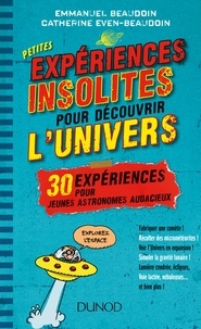 Emmanuel Beaudoin et Catherine Even-Beaudoin - Petites expériences insolites pour découvrir l'univers - 30 expériences pour jeunes astronomes.