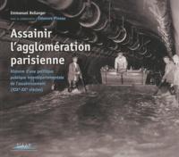 Emmanuel Bellanger - Assainir l'agglomération parisienne - Histoire d'une politique publique interdépartementale de l'assainissement (XIXe-XXe siècles).