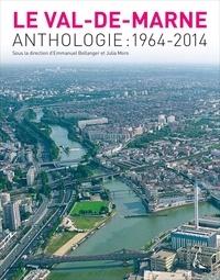 Emmanuel Bellanger et Julia Moro - Le Val-de-Marne - Anthologie : 1964-2014.