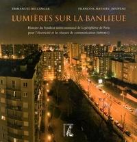 Emmanuel Bellanger et François-Mathieu Poupeau - Lumières sur la banlieue - Histoire du Syndicat intercommunal de la périphérie de Paris pour l'électricité et les réseaux de communication (SIPPEREC).