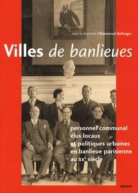 Emmanuel Bellanger et Jacques Girault - Villes de banlieues - Personnel communal, élus locaux et politiques urbaines en banlieue parisienne au XXe siècle.