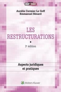 Emmanuel Bénard et Aurélie Cormier Le Goff - Les restructurations : aspects juridiques et pratiques.