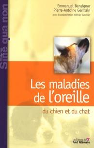 Emmanuel Bensignor et Pierre-Antoine Germain - Les maladies de l'oreille du chien et du chat.