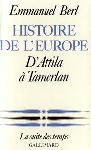 Emmanuel Berl - Histoire de l'Europe - Tome 1, D'Attila à Tamerlan.