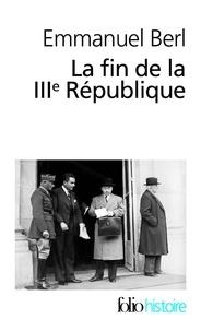 """Emmanuel Berl - La fin de la IIIe République - Précédé de """"Berl, l'étrange témoin""""."""