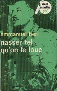 Emmanuel Berl - Nasser tel qu'on le loue.