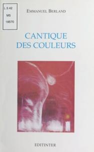 Emmanuel Berland - Cantiques des couleurs.