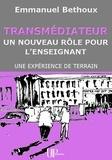 Emmanuel Bethoux - Transmédiateur, un nouveau rôle pour l'Enseignant - Une expérience de terrain.