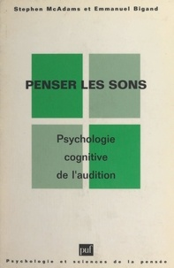 Emmanuel Bigand et Stephen McAdams - Penser les sons - Psychologie cognitive de l'audition.