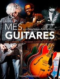 Emmanuel Bighelli - Mes guitares - Pour la première fois, les grands guitaristes racontent....