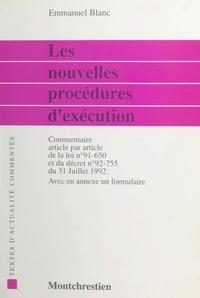 Emmanuel Blanc - Les nouvelles procédures d'exécution : commentaire article par article de la loi n °91-150 du 9 juillet 1991 et du décret n °92-755 du 31 juillet 1992 suivi d'un formulaire.