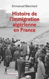 Emmanuel Blanchard - Histoire de l'immigration algérienne en France.